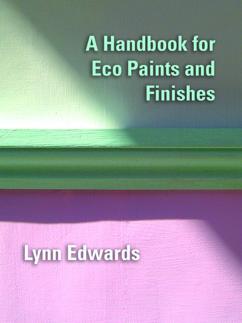 A handbook for eco paints and finishes lynn edwards for Eco paint